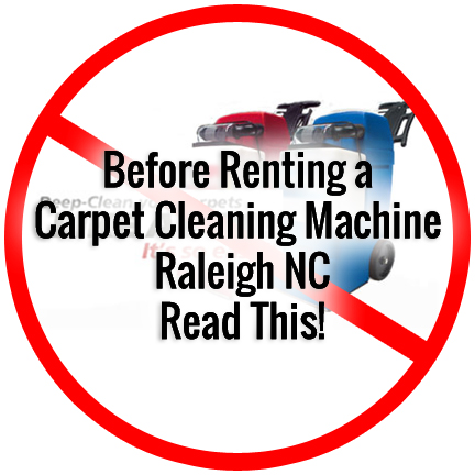 Do Not Rent a Carpet Cleaning Machine Raleigh NC